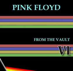 Pink Floyd : From the Vault VI